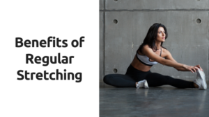 Benefits of Regular Stretching