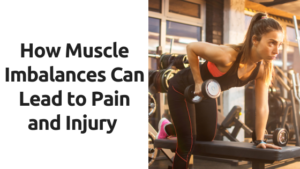 How Muscle Imbalances Can Lead to Pain & Injury