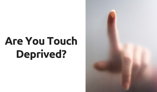 Are You Touch Deprived?
