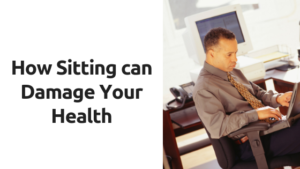 How Sitting Can Damage Your Health