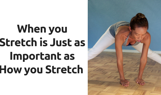 When You Stretch Is Just As Important as How You Stretch
