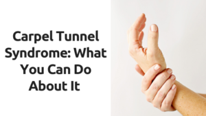 Carpal Tunnel Syndrome: What You Can Do About It