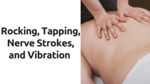 Rocking, Tapping, Nerve Strokes, & Vibration