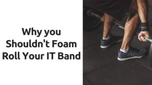 Should You Foam Roll Your IT Band?