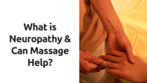 What is Neuropathy, and Can Massage Help?