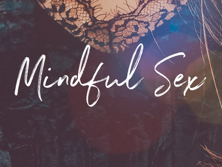 5 Reasons You Should Explore Mindful Sex