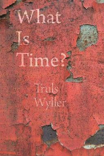 What Is Time?: An Enquiry Truls Wyller