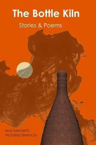Bottle Kiln: Stories & Poems Eva Bennett