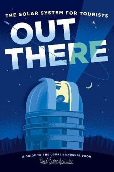 Out There: The Solar System for Tourists  N\A