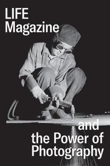 Life Magazine and the Power of Photography  N\A