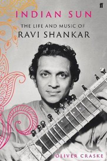 Indian Sun: The Life and Music of Ravi Shankar Oliver Craske