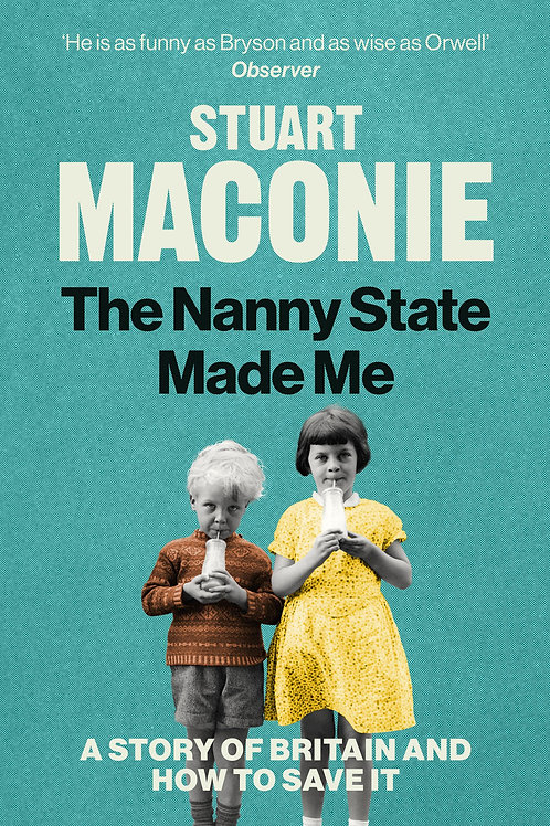 Nanny State Made Me: A Story of Britain and How to Save it Stuart Maconie