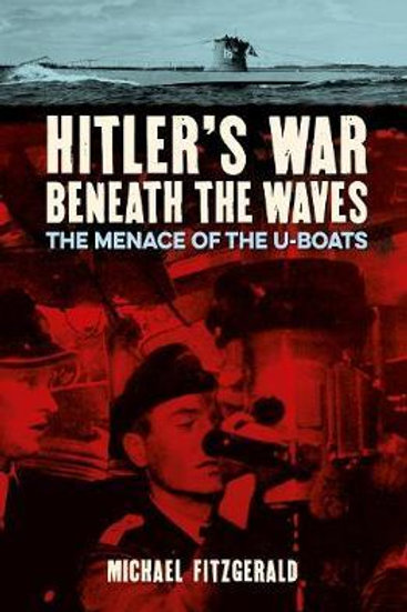 Hitler's War Beneath the Waves: The menace of the U-Boats Michael FitzGerald