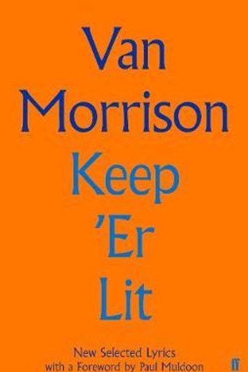 Keep 'Er Lit: New Selected Lyrics Van Morrison