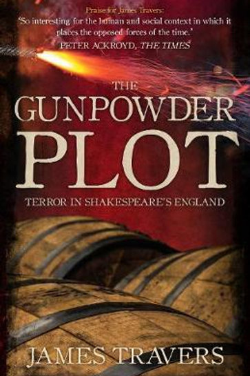 Gunpowder Plot: Terror in Shakespeare's England James Travers