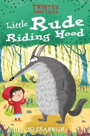 Twisted Fairy Tales: Little Rude Riding Hood Jo Franklin