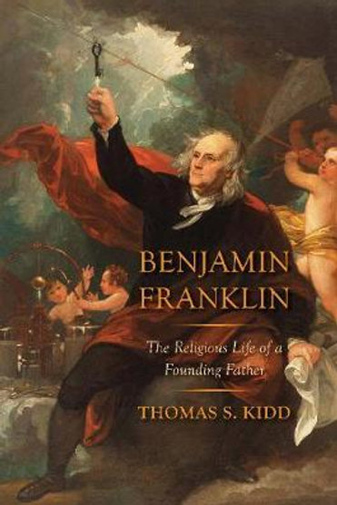 Benjamin Franklin Religious Life Of Thomas S Kidd