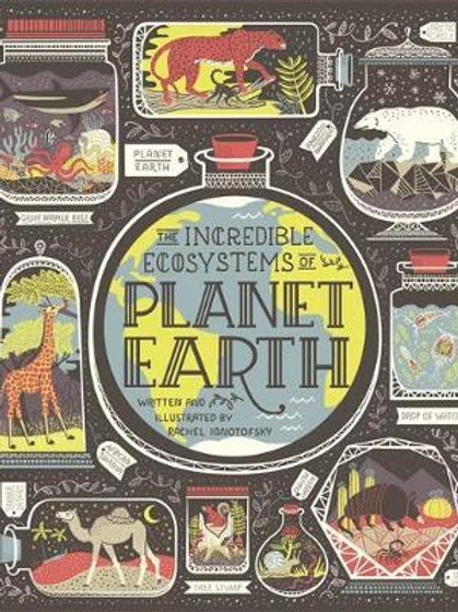 Incredible Ecosystems Of Planet Earth Rachel Ignotofsky