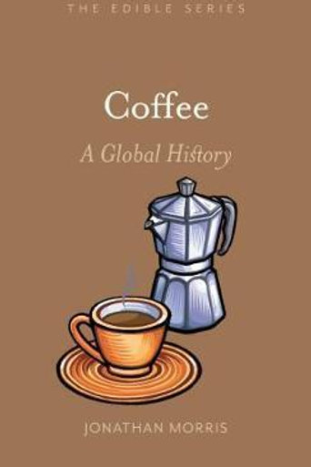 Coffee: A Global History Jonathan Morris