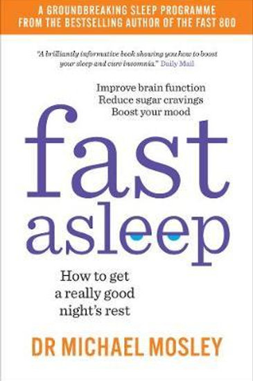 Fast Asleep: How to get a really good night's rest Michael Mosley