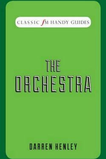 Classic FM Handy Guides - The Orchestra Darren Henley