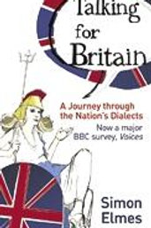 Talking for Britain: A Journey Through the Nation's Dialects Simon Elmes