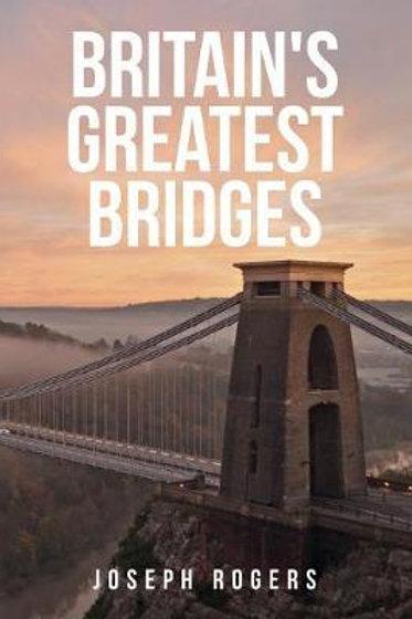 Britain's Greatest Bridges Joseph Rogers