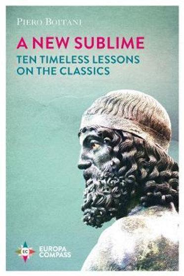New Sublime: Ten Timeless Lessons on the Classics Piero Boitani