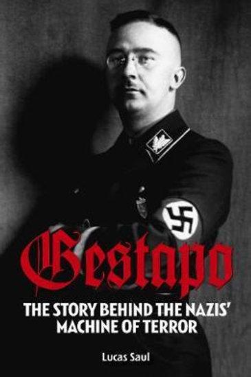 Gestapo: The Story Behind Hitler's Machine of Terror Lucas Saul