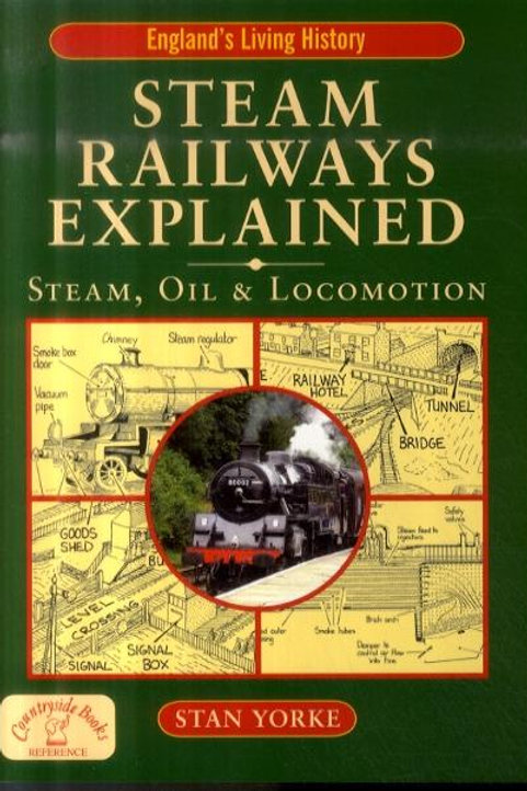 Steam Railways Explained: Steam, Oil and Locomotion Stan Yorke