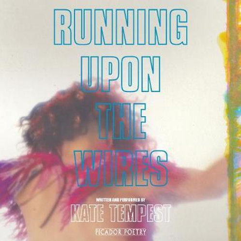 Running Upon The Wires Kate Tempest
