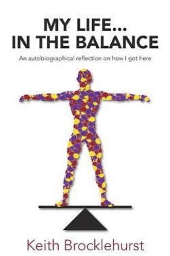 My Life...In The Balance Keith Brocklehurst