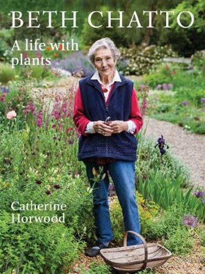 Beth Chatto: A life with plants Catherine Horwood