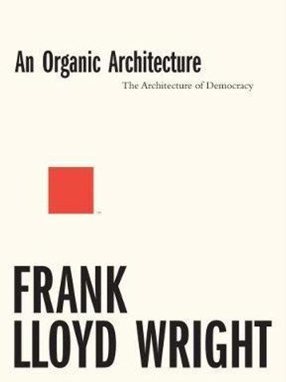 An Organic Architecture Wright, Frank Lloyd