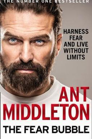 Fear Bubble: Harness Fear and Live without Limits Ant Middleton