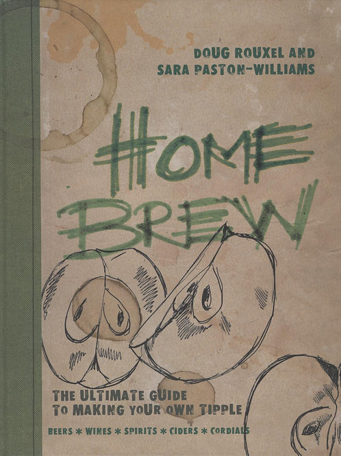 Home Brew: The Ultimate Guide to Making Your Own Tipple Sara Paston-Williams