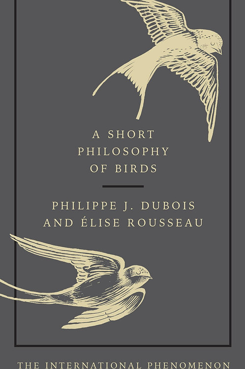 Short Philosophy of Birds Philippe J Dubois
