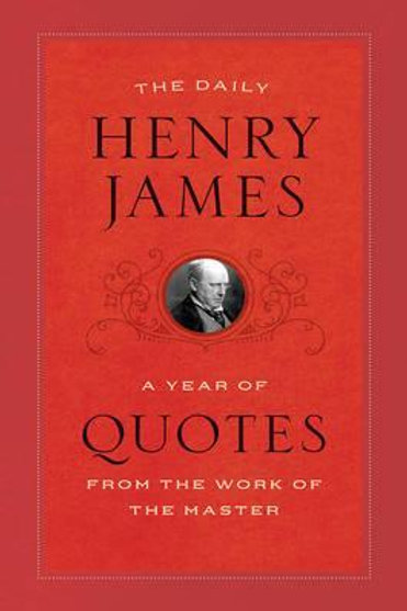 Daily Henry James: A Year of Quotes from the Work of the Master Henry James