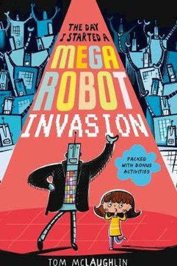 Day I Started a Mega-Robot Invasion Tom McLaughlin