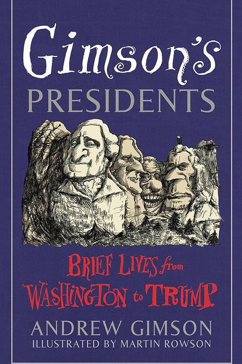 Gimson's Presidents: Brief Lives from Washington to Trump Andrew Gimson