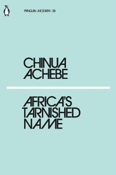 Africa's Tarnished Name Chinua Achebe