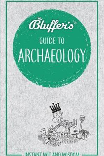 Bluffer's Guide to Archaeology: Instant Wit & Wisdom Paul G Bahn