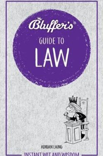 Bluffer's Guide to Law: Instant wit and wisdom Adrian Laing