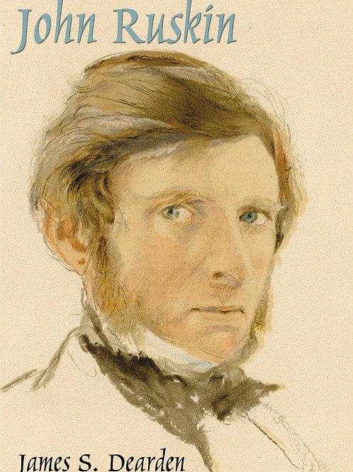 An Illustrated Life of John Ruskin, 1819-1900 James S Dearden