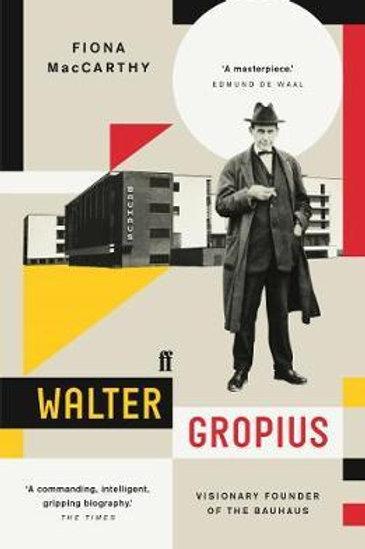 Walter Gropius: Visionary Founder of the Bauhaus Fiona MacCarthy
