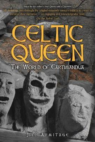 Celtic Queen: The World of Cartimandua Jill Armitage