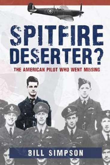 Spitfire Deserter?: The American Pilot Who Went Missing Bill Simpson