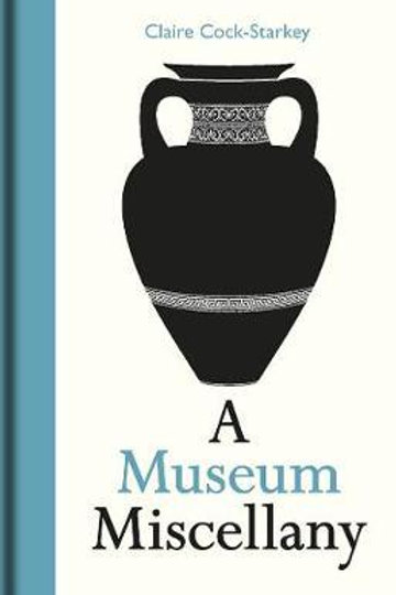 Museum Miscellany, A Claire Cock-Starkey