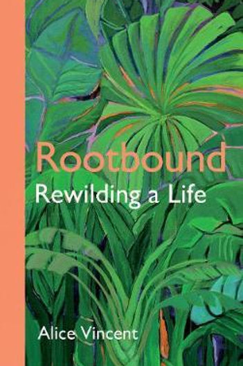 Rootbound: Rewilding a Life Alice Vincent