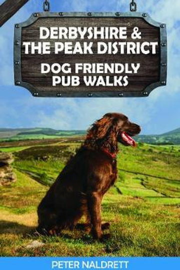 Derbyshire & the Peak District Dog Friendly Pub Walks Peter Naldrett